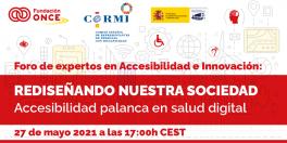 """FORO DE EXPERTOS EN ACCESIBILIDAD E INNOVACIÓN: """"Accesibilidad, palanca en salud digital"""". Fundación ONCE"""
